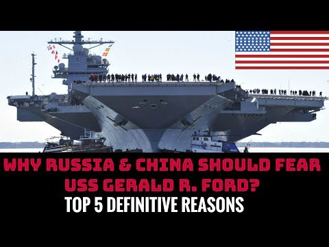 WHY RUSSIA & CHINA SHOULD FEAR USS GERALD R. FORD? TOP 5 DEFINITIVE REASONS