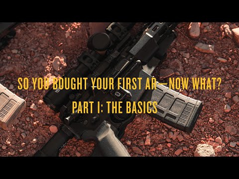 Magpul – So You Bought An AR, Now What? – Part 1: The Basics